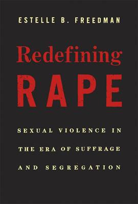 Redefining Rape: Sexual Violence in the Era of Suffrage and Segregation (Hardback)