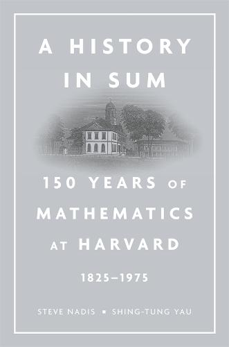 A History in Sum: 150 Years of Mathematics at Harvard (1825-1975) (Hardback)
