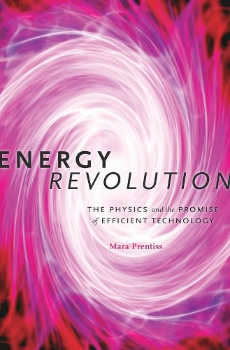 Energy Revolution: The Physics and the Promise of Efficient Technology (Hardback)