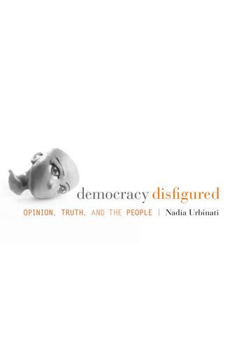 Democracy Disfigured: Opinion, Truth, and the People (Hardback)