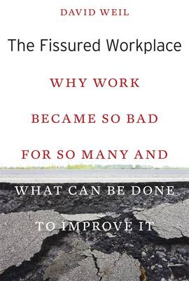 The Fissured Workplace: Why Work Became So Bad for So Many and What Can be Done to Improve it (Hardback)