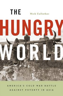 The Hungry World: America's Cold War Battle against Poverty in Asia (Paperback)