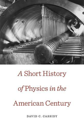 A Short History of Physics in the American Century (Paperback)