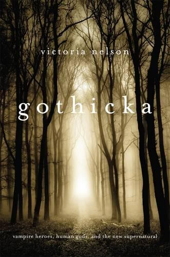Gothicka: Vampire Heroes, Human Gods, and the New Supernatural (Paperback)