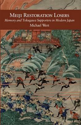 Meiji Restoration Losers: Memory and Tokugawa Supporters in Modern Japan - Harvard East Asian Monographs (Hardback)