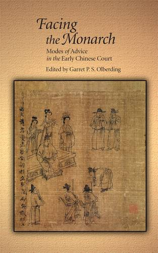 Facing the Monarch: Modes of Advice in the Early Chinese Court - Harvard East Asian Monographs (Hardback)