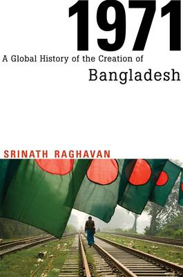 1971: A Global History of the Creation of Bangladesh (Hardback)