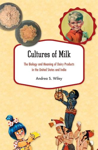 Cultures of Milk: The Biology and Meaning of Dairy Products in the United States and India (Hardback)