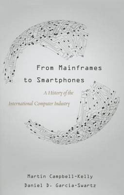 From Mainframes to Smartphones: A History of the International Computer Industry (Hardback)