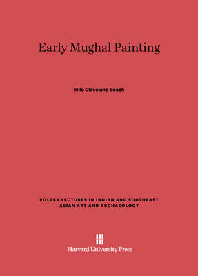 Early Mughal Painting - Polsky Lectures in Indian and Southeast Asian Art and Archae 1 (Hardback)