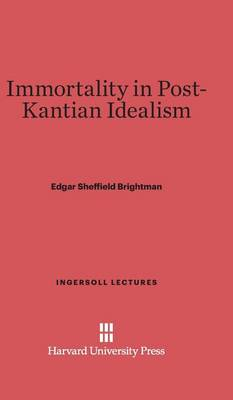 Immortality in Post-Kantian Idealism - Ingersoll Lectures (Hardback)