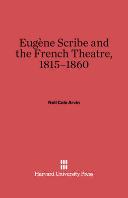 Eugene Scribe and the French Theatre, 1815-1860 (Hardback)