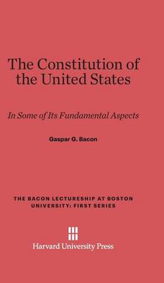 The Constitution of the United States - Bacon Lectureship at Boston University - First 1928 (Hardback)