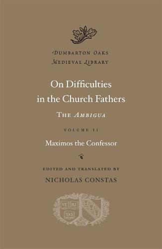 On Difficulties in the Church Fathers: The <i>Ambigua</i>, Volume II - Dumbarton Oaks Medieval Library (Hardback)