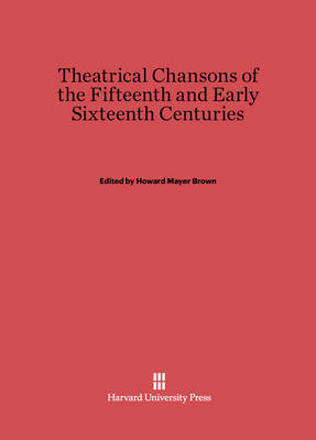 Theatrical Chansons of the Fifteenth and Early Sixteenth Centuries (Hardback)
