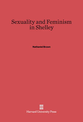 Sexuality and Feminism in Shelley (Hardback)