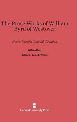 The Prose Works of William Byrd of Westover (Hardback)