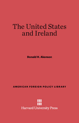 The United States and Ireland - American Foreign Policy Library 20 (Hardback)