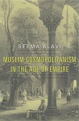 Muslim Cosmopolitanism in the Age of Empire (Hardback)