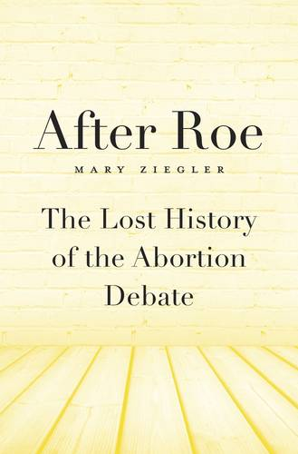 After Roe: The Lost History of the Abortion Debate (Hardback)