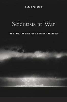 Scientists at War: The Ethics of Cold War Weapons Research (Hardback)