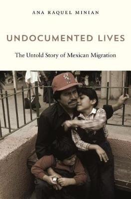 Undocumented Lives: The Untold Story of Mexican Migration (Hardback)