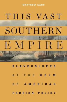 This Vast Southern Empire: Slaveholders at the Helm of American Foreign Policy (Hardback)