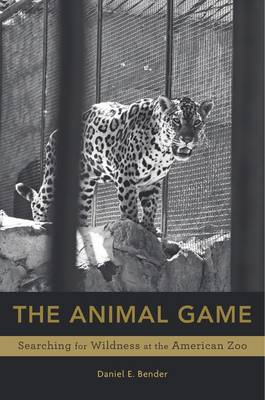 The Animal Game: Searching for Wildness at the American Zoo (Hardback)
