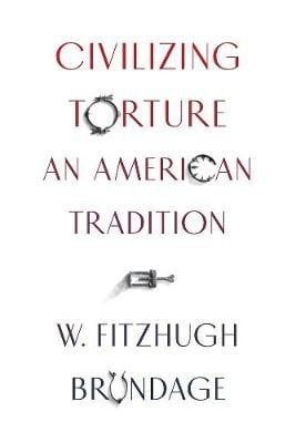 Civilizing Torture: An American Tradition (Hardback)