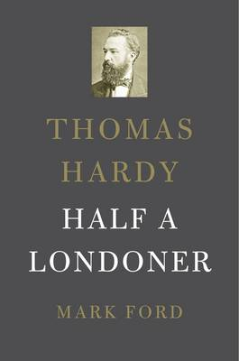 Thomas Hardy: Half a Londoner (Hardback)