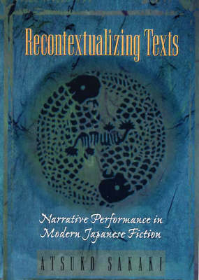 Recontextualizing Text: Narrative Performance in Modern Japanese Fiction - Harvard East Asian Monographs No. 180 (Hardback)