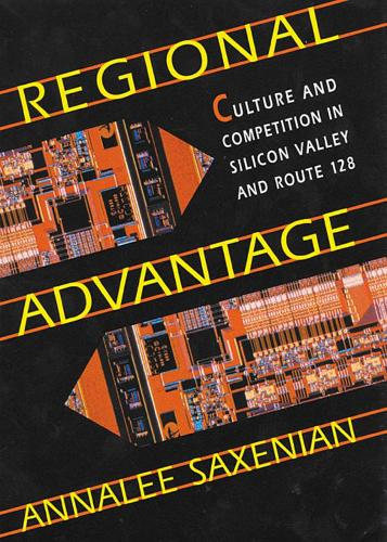 Regional Advantage: Culture and Competition in Silicon Valley and Route 128 (Paperback)