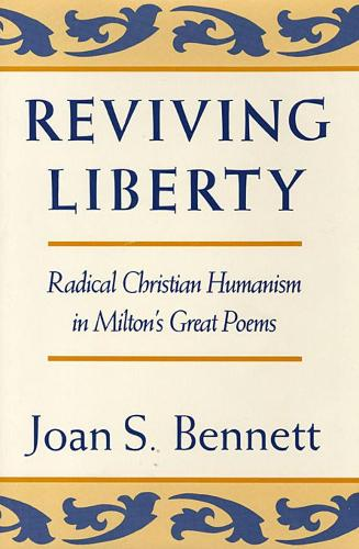 Reviving Liberty: Radical Christian Humanism in Milton's Great Poems (Hardback)