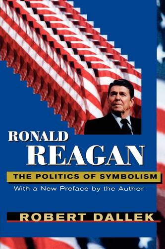 Ronald Reagan: The Politics of Symbolism, With a New Preface (Paperback)