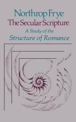 The Secular Scripture: A Study of the Structure of Romance - The Charles Eliot Norton Lectures (Paperback)