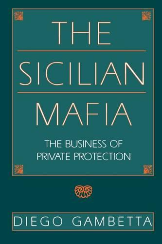 The Sicilian Mafia: The Business of Private Protection (Paperback)