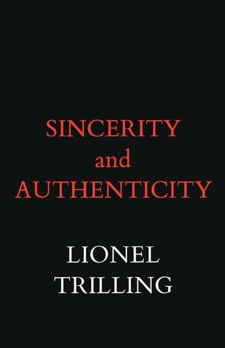 Sincerity and Authenticity - The Charles Eliot Norton Lectures (Paperback)