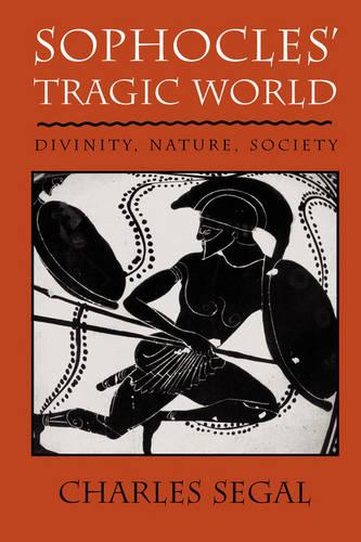 Sophocles' Tragic World: Divinity, Nature, Society (Paperback)
