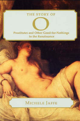 The Story of O: Prostitutes and Other Good-for-nothings in the Renaissance - Harvard Studies in Comparative Literature No. 45 (Paperback)