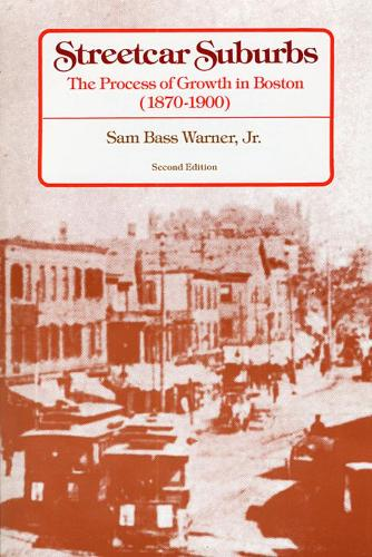 Streetcar Suburbs: The Process of Growth in Boston, 1870-1900, Second Edition (Paperback)