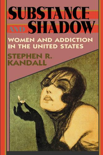 Substance and Shadow: Women and Addiction in the United States (Paperback)