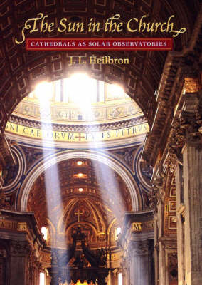 The Sun in the Church: Cathedrals as Solar Observatories (Hardback)