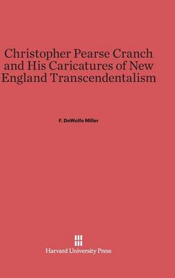Christopher Pearse Cranch and His Caricatures of New England Transcendentalism (Hardback)