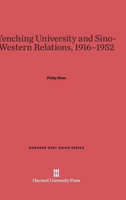 Yenching University and Sino-Western Relations, 1916-1952 - Harvard East Asian 85 (Hardback)