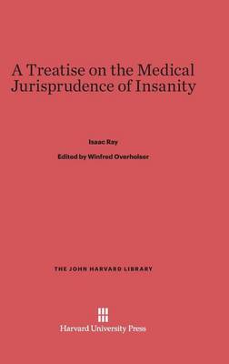 A Treatise on the Medical Jurisprudence of Insanity - John Harvard Library (Hardcover) 89 (Hardback)
