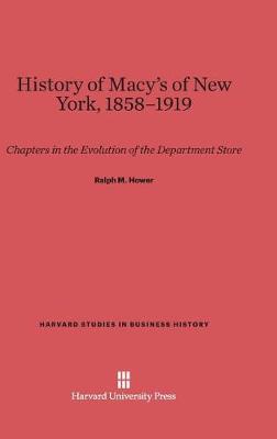 History of Macy's of New York, 1858-1919 - Harvard Studies in Business History 7 (Hardback)