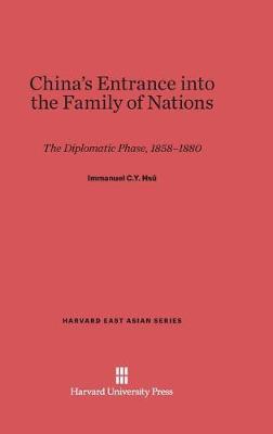 China's Entrance Into the Family of Nations - Harvard East Asian 5 (Hardback)