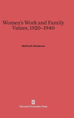 Women's Work and Family Values, 1920-1940 (Hardback)