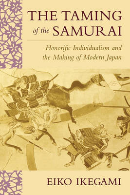 The Taming of the Samurai: Honorific Individualism and the Making of Modern Japan (Paperback)