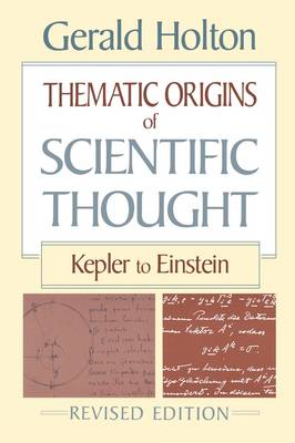 Thematic Origins of Scientific Thought: Kepler to Einstein, Revised Edition (Paperback)